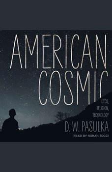 American Cosmic: UFOs, Religion, Technology, D.W. Pasulka