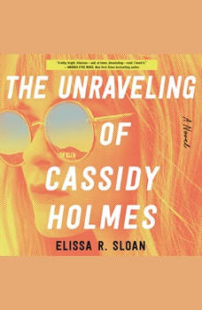 The Unraveling of Cassidy Holmes: A Novel, Elissa R. Sloan