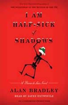 I Am Half-Sick of Shadows: A Flavia de Luce Novel A Flavia de Luce Novel, Alan Bradley