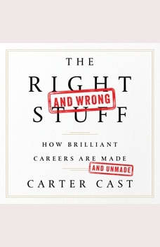 The Right and Wrong Stuff: How Brilliant Careers Are Made and Unmade, Carter Cast