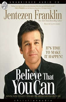 Believe That You Can: Moving with tenacity toward the dream God has Given you Moving with tenacity toward the dream God has Given you, Jentezen Franklin