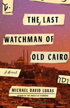 The Last Watchman of Old Cairo, Michael David Lukas