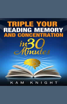 Triple Your Reading, Memory, and Concentration in 30 Minutes, Kam Knight