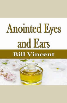 Anointed Eyes and Ears, Bill Vincent