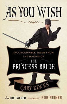 As You Wish: Inconceivable Tales from the Making of The Princess Bride, Cary Elwes