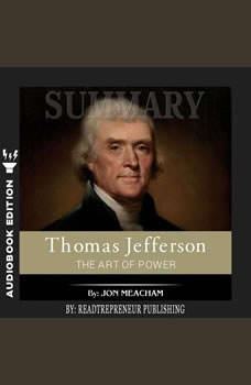 Summary of Thomas Jefferson: The Art of Power by Jon Meacham, Readtrepreneur Publishing