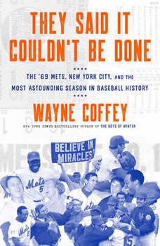 They Said It Couldn't Be Done: The '69 Mets, New York City, and the Most Astounding Season in Baseball History The '69 Mets, New York City, and the Most Astounding Season in Baseball History, Wayne Coffey