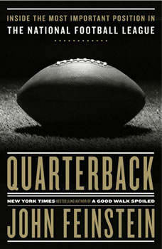 Quarterback: Inside the Most Important Position in the National Football League, John Feinstein