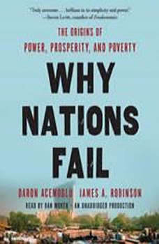 Why Nations Fail: The Origins of Power, Prosperity, and Poverty, Daron Acemoglu