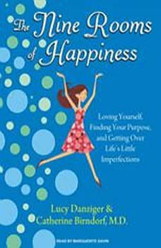 The Nine Rooms of Happiness: Loving Yourself, Finding Your Purpose, and Getting Over Life's Little Imperfections, Catherine Birndorf