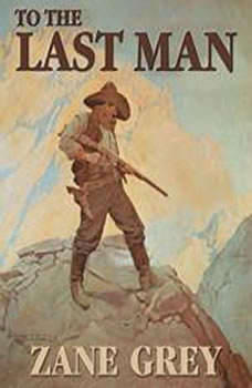 To The Last Man, Zane Grey