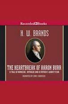 The Heartbreak of Aaron Burr, H. W. Brands