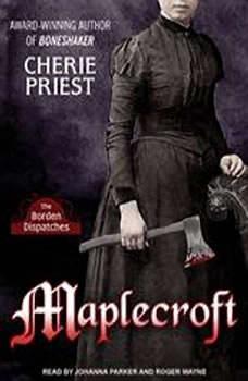 Maplecroft: The Borden Dispatches The Borden Dispatches, Cherie Priest