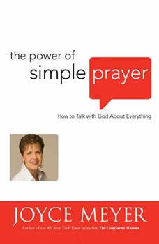 The Power of Simple Prayer: How to Talk with God About Everything, Joyce Meyer