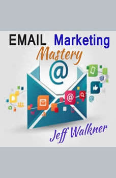 Email Marketing Mastery, Jeff Walkner