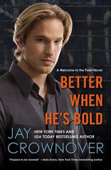 Better When He's Bold: A Welcome to the Point Novel, Jay Crownover