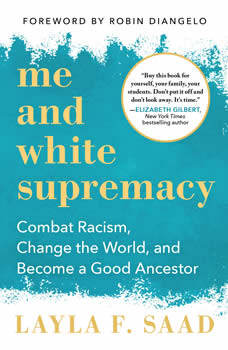 Me and White Supremacy: Combat Racism, Change the World, and Become a Good Ancestor, Layla F. Saad