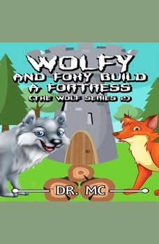 Wolfy and Foxy Build a Fortress: Kids Animal Books, Dr. MC