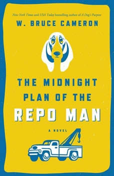 The Midnight Plan of the Repo Man, W. Bruce Cameron