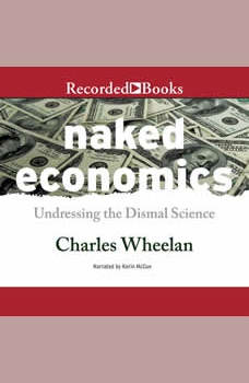 Naked Economics: Undressing the Dismal Science, Charles Wheelan
