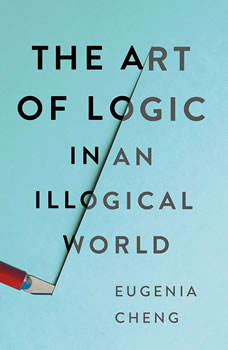 The Art of Logic in an Illogical World, Eugenia Cheng
