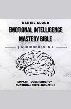 Emotional Intelligence Mastery Bible: Empath, Codependency, Emotional Intelligence 2.0, Daniel Cloud