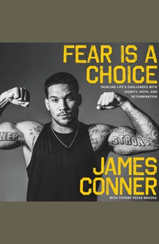 Fear Is a Choice: Tackling Life's Challenges with Dignity, Faith, and Determination, James Conner