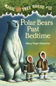 Magic Tree House #12: Polar Bears Past Bedtime, Mary Pope Osborne