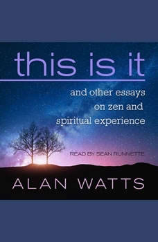 This Is It: and Other Essays on Zen and Spiritual Experience, Alan Watts