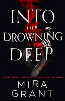 Into the Drowning Deep, Mira Grant
