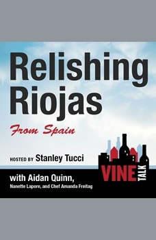 Relishing Riojas From Spain: Vine Talk Episode 109 Vine Talk Episode 109, Vine Talk