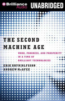 The Second Machine Age: Work, Progress, and Prosperity in a Time of Brilliant Technologies Work, Progress, and Prosperity in a Time of Brilliant Technologies, Erik Brynjolfsson