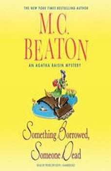 Something Borrowed, Someone Dead: An Agatha Raisin Mystery, M. C. Beaton