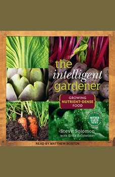The Intelligent Gardner: Growing Nutrient-Dense Food, Steve Solomon