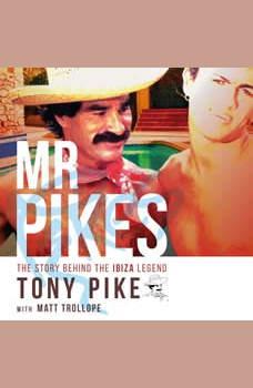 Mr Pikes: The Story Behind The Ibiza Legend: Tony Pike with Matt Trollope, Matt Trollope