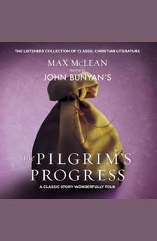John Bunyan's The Pilgrim's Progress: A Classic Story Wonderfully Told, Max McLean