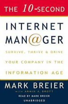 The 10-Second Internet Manager: Survive, Thrive, and Drive Your Company in the Information Age Survive, Thrive, and Drive Your Company in the Information Age, Mark Breier