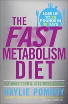 The Fast Metabolism Diet: Eat More Food and Lose More Weight, Haylie Pomroy