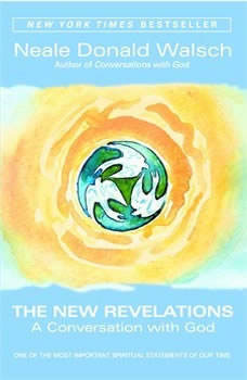 The New Revelations: A Conversation With  God, Neale Donald Walsch