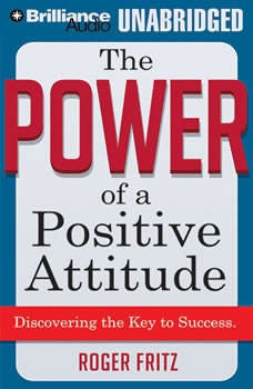 The Power of a Positive Attitude: Discovering the Key to Success Discovering the Key to Success, Roger Fritz