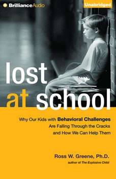 Lost at School: Why Our Kids with Behavioral Challenges are Falling Through the Cracks and How We Can Help Them, Ross W. Greene, Ph.D.
