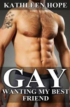 Gay: Wanting My Best Friend, Kathleen Hope