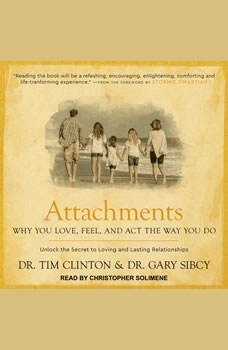 Attachments: Why You Love, Feel, and Act the Way You Do, Dr. Tim Clinton