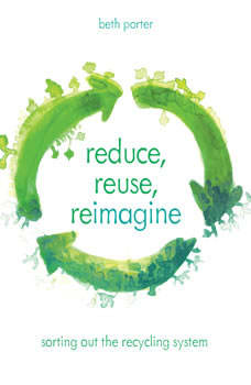 Reduce, Reuse, Reimagine: Sorting Out the Recycling System, Beth Porter