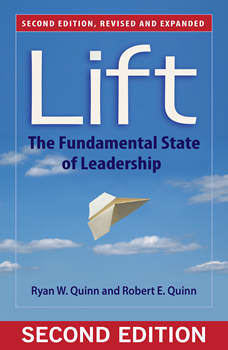 Lift: The Fundamental State of Leadership, Ryan W. Quinn