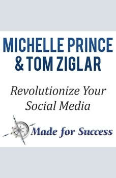 Revolutionize Your Social Media: 10 Steps to Make Cents of it All, Zig Ziglar, Michelle Prince, Tom Ziglar