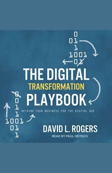 The Digital Transformation Playbook: Rethink Your Business for the Digital Age, David L. Rogers
