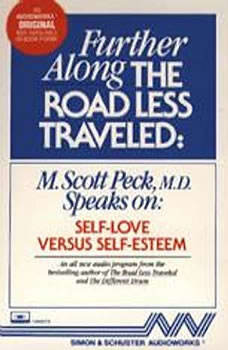 Further Along the Road Less Traveled: Self Love v. Self-Esteem, M. Scott Peck