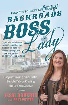 Backroads Boss Lady: Happiness Ain't a Side Hustle--Straight Talk on Creating the Life You Deserve, Jessi Roberts