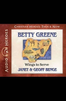 Betty Greene: Wings to Serve, Janet Benge